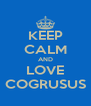 KEEP CALM AND LOVE COGRUSUS - Personalised Poster A4 size