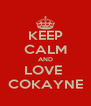 KEEP CALM AND LOVE  COKAYNE - Personalised Poster A4 size