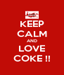 KEEP CALM AND LOVE COKE !! - Personalised Poster A4 size