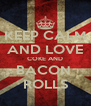 KEEP CALM AND LOVE COKE AND BACON  ROLLS - Personalised Poster A4 size