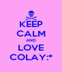 KEEP CALM AND LOVE COLAY:* - Personalised Poster A4 size