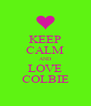 KEEP CALM AND LOVE COLBIE - Personalised Poster A4 size