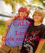 KEEP CALM AND Love Cole and Dylan - Personalised Poster A4 size
