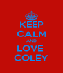KEEP CALM AND LOVE  COLEY - Personalised Poster A4 size