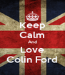 Keep Calm And Love Colin Ford - Personalised Poster A4 size
