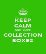 KEEP CALM AND LOVE COLLECTION BOXES - Personalised Poster A4 size