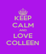KEEP CALM AND LOVE COLLEEN - Personalised Poster A4 size