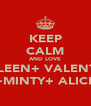 KEEP CALM AND LOVE COLLEEN+ VALENTINA +MINTY+ ALICE - Personalised Poster A4 size