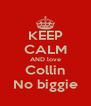 KEEP CALM AND love Collin No biggie - Personalised Poster A4 size