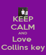 KEEP CALM AND Love  Collins key - Personalised Poster A4 size
