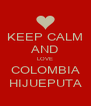 KEEP CALM AND LOVE COLOMBIA HIJUEPUTA - Personalised Poster A4 size