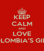 KEEP CALM AND LOVE COLOMBIA'S GIRLS - Personalised Poster A4 size