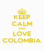 KEEP CALM AND LOVE COLOMBIA - Personalised Poster A4 size