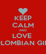 KEEP CALM AND LOVE  COLOMBIAN GIRLS - Personalised Poster A4 size