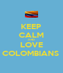 KEEP CALM AND LOVE COLOMBIANS  - Personalised Poster A4 size
