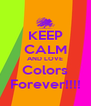 KEEP CALM AND LOVE Colors Forever!!!! - Personalised Poster A4 size
