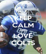 KEEP CALM AND LOVE COLTS - Personalised Poster A4 size