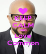 KEEP CALM AND Love Common - Personalised Poster A4 size