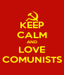 KEEP CALM AND LOVE COMUNISTS - Personalised Poster A4 size