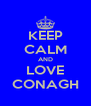 KEEP CALM AND LOVE CONAGH - Personalised Poster A4 size
