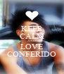 KEEP CALM AND LOVE CONFERIDO - Personalised Poster A4 size