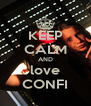 KEEP CALM AND love CONFI - Personalised Poster A4 size
