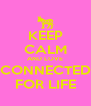 KEEP CALM AND LOVE CONNECTED FOR LIFE - Personalised Poster A4 size