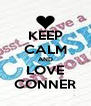 KEEP CALM AND LOVE CONNER - Personalised Poster A4 size