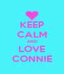 KEEP CALM AND LOVE CONNIE - Personalised Poster A4 size