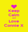 Keep Calm and Love Connie X - Personalised Poster A4 size