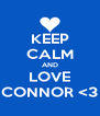 KEEP CALM AND LOVE CONNOR <3 - Personalised Poster A4 size