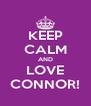 KEEP CALM AND LOVE CONNOR! - Personalised Poster A4 size
