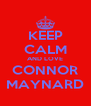 KEEP CALM AND LOVE CONNOR MAYNARD - Personalised Poster A4 size