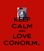 KEEP CALM AND LOVE CONOR.M.. - Personalised Poster A4 size