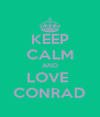 KEEP CALM AND LOVE  CONRAD - Personalised Poster A4 size