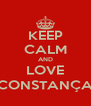 KEEP CALM AND LOVE CONSTANÇA - Personalised Poster A4 size