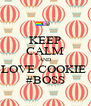 KEEP CALM AND LOVE COOKIE  #BOSS - Personalised Poster A4 size