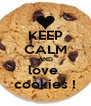 KEEP CALM AND love  cookies ! - Personalised Poster A4 size