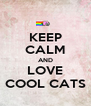 KEEP CALM AND LOVE COOL CATS - Personalised Poster A4 size