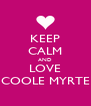 KEEP CALM AND LOVE COOLE MYRTE - Personalised Poster A4 size