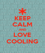 KEEP CALM AND LOVE COOLING - Personalised Poster A4 size