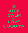 KEEP CALM AND LOVE COQUITA - Personalised Poster A4 size