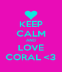 KEEP CALM AND LOVE CORAL <3 - Personalised Poster A4 size