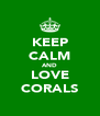 KEEP CALM AND LOVE CORALS - Personalised Poster A4 size
