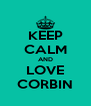 KEEP CALM AND LOVE CORBIN - Personalised Poster A4 size