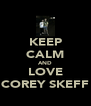 KEEP CALM AND LOVE COREY SKEFF - Personalised Poster A4 size