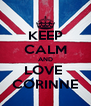 KEEP CALM AND LOVE  CORINNE - Personalised Poster A4 size