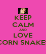 KEEP CALM AND LOVE CORN SNAKES - Personalised Poster A4 size