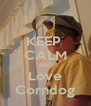 KEEP  CALM AND Love Corndog - Personalised Poster A4 size