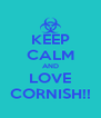 KEEP CALM AND LOVE CORNISH!! - Personalised Poster A4 size